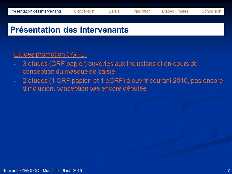28Rencontre DM CLCC – Marseille – 6 mai 2010 Présentation des intervenants Conception Saisie Validation Étapes Finales Conclusion Conception de la base de données 2.2 Tests de validation Rédaction du Cahier des Charges de Validation (CDC)