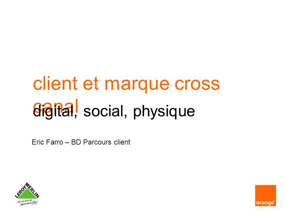 client et marque cross canal Eric Farro – BD Parcours client digital, social, physique