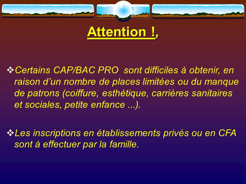 Attention !,  Certains CAP/BAC PRO sont difficiles à obtenir, en raison d'un nombre de places limitées ou du manque de patrons (coiffure, esthétique, carrières sanitaires et sociales, petite enfance...).
