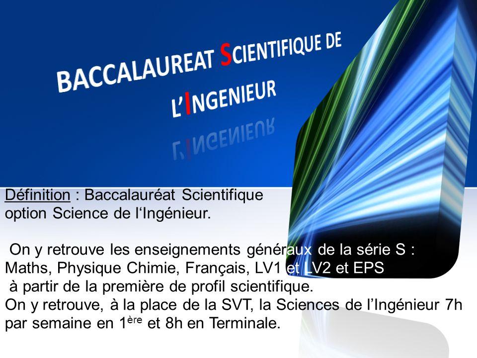 Définition : Baccalauréat Scientifique option Science de l'Ingénieur.