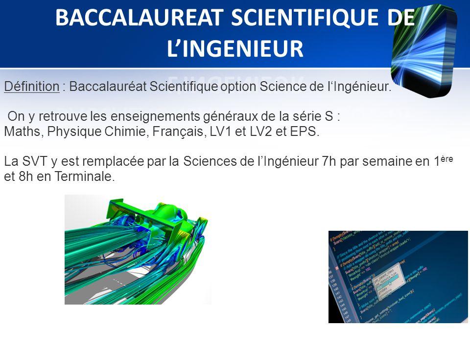 Définition : Baccalauréat Scientifique option Science de l'Ingénieur. On y retrouve les enseignements généraux de la série S : Maths, Physique Chimie,