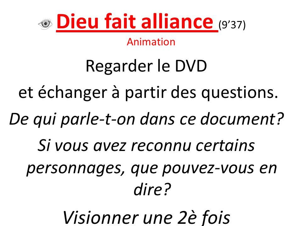 Dieu fait alliance (9'37) Animation Regarder le DVD et échanger à partir des questions. De qui parle-t-on dans ce document? Si vous avez reconnu certa