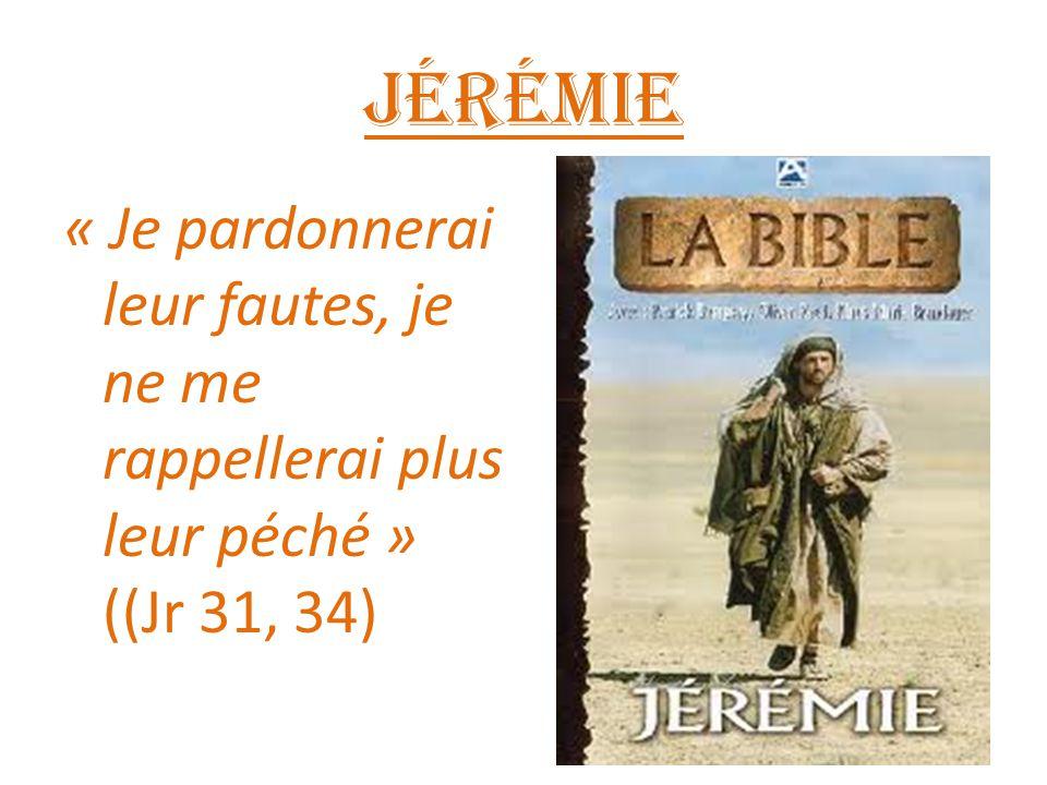 Jérémie « Je pardonnerai leur fautes, je ne me rappellerai plus leur péché » ((Jr 31, 34)