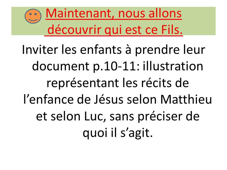 Maintenant, nous allons découvrir qui est ce Fils. Inviter les enfants à prendre leur document p.10-11: illustration représentant les récits de l'enfa