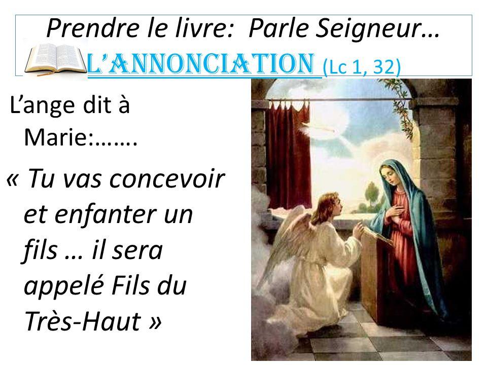 Prendre le livre: Parle Seigneur… L'annonciation (Lc 1, 32) L'ange dit à Marie:……. « Tu vas concevoir et enfanter un fils … il sera appelé Fils du Trè