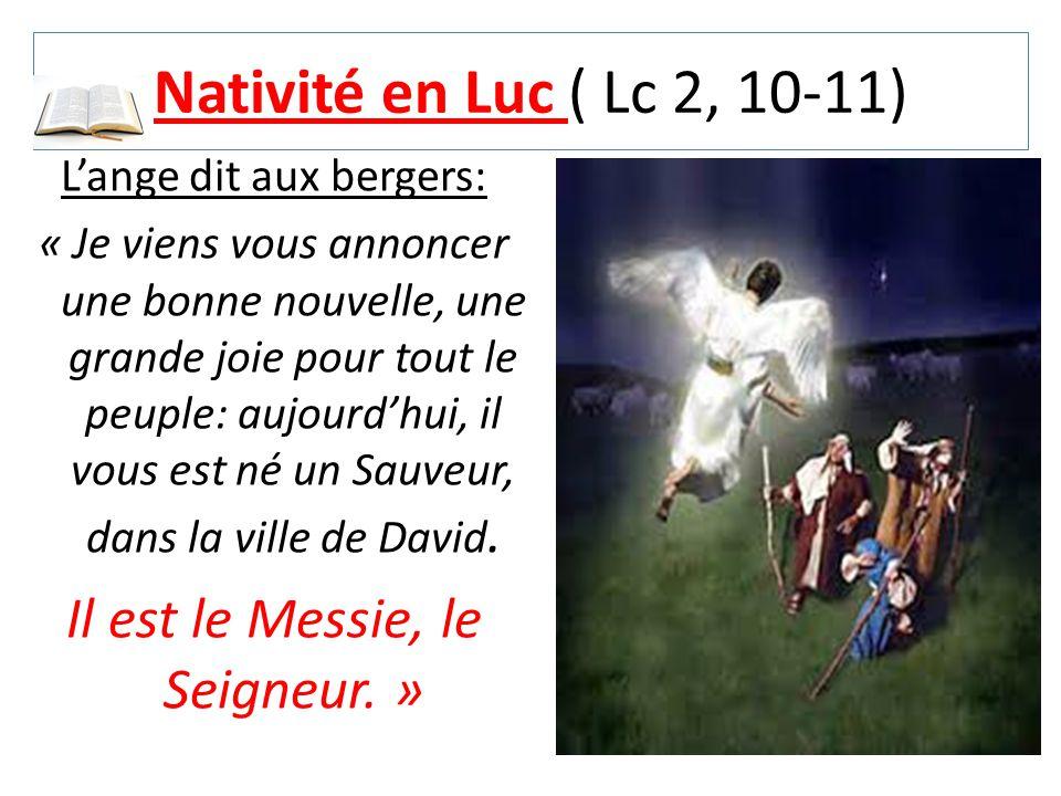 Nativité en Luc ( Lc 2, 10-11) L'ange dit aux bergers: « Je viens vous annoncer une bonne nouvelle, une grande joie pour tout le peuple: aujourd'hui,