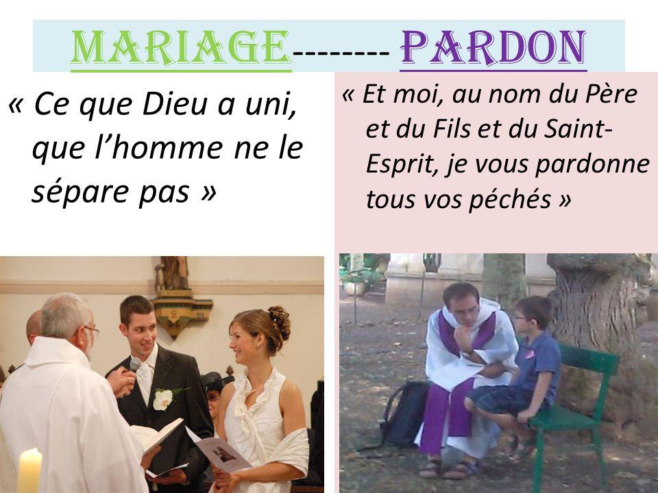 Mariage -------- Pardon « Ce que Dieu a uni, que l'homme ne le sépare pas » « Et moi, au nom du Père et du Fils et du Saint- Esprit, je vous pardonne