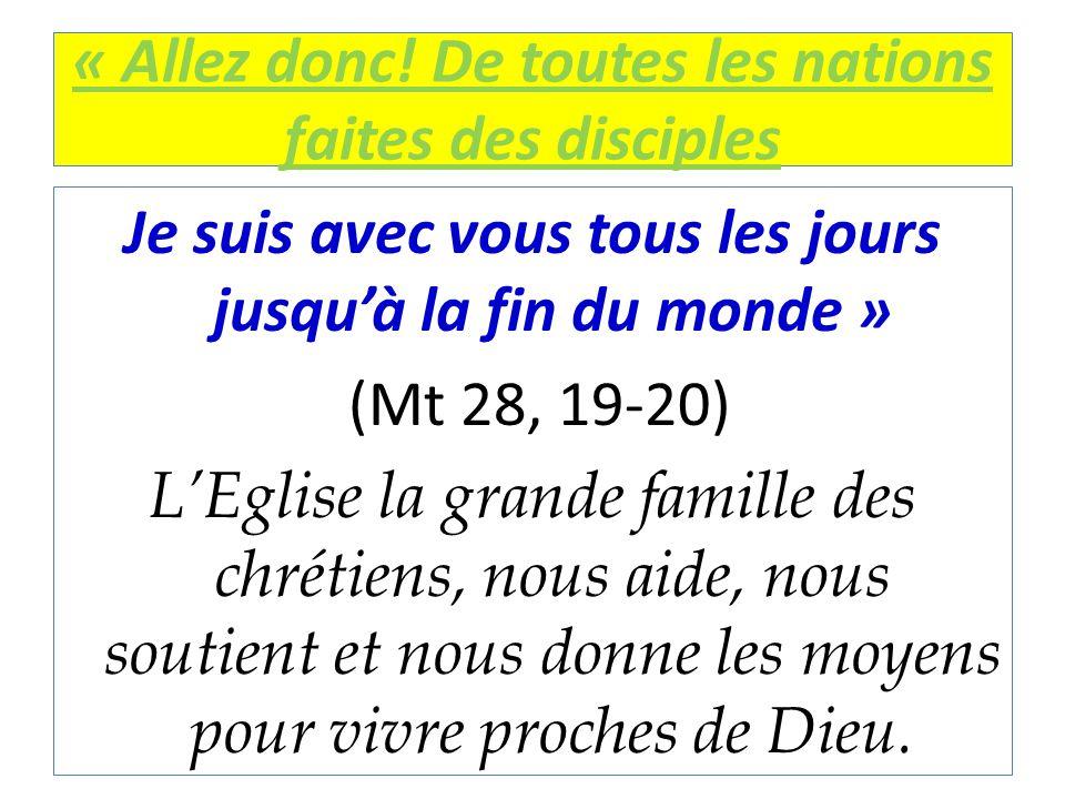 « Allez donc! De toutes les nations faites des disciples Je suis avec vous tous les jours jusqu'à la fin du monde » (Mt 28, 19-20) L'Eglise la grande