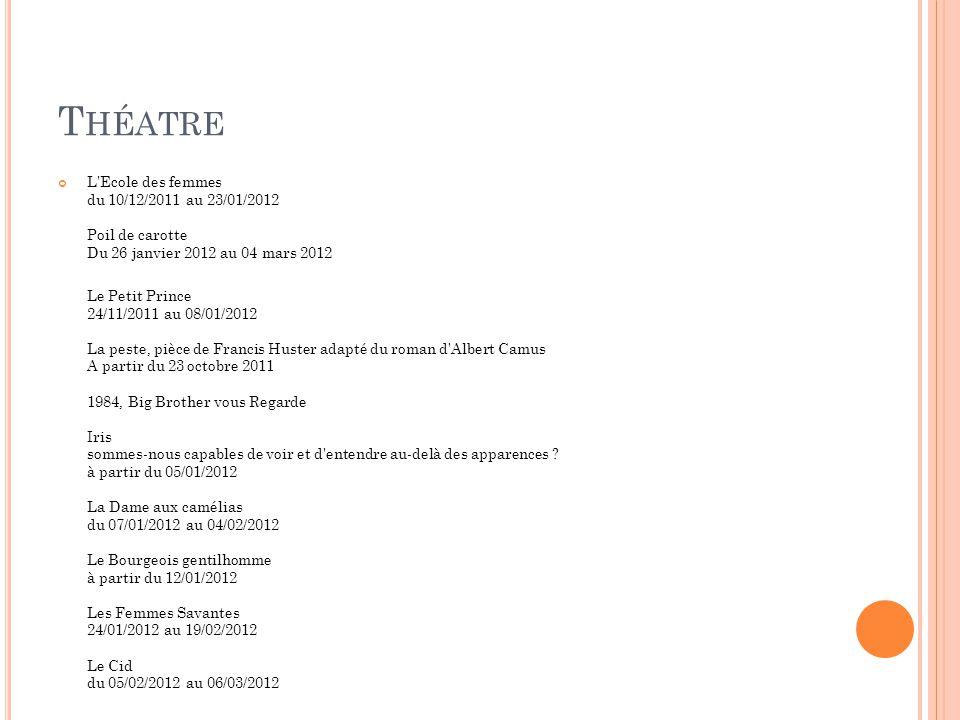 T HÉATRE L'Ecole des femmes du 10/12/2011 au 23/01/2012 Poil de carotte Du 26 janvier 2012 au 04 mars 2012 Le Petit Prince 24/11/2011 au 08/01/2012 La