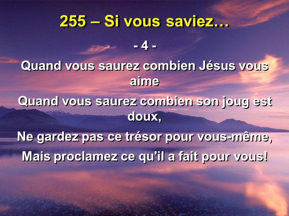 255 – Si vous saviez… - Mon Sauveur vous aime; Ah.