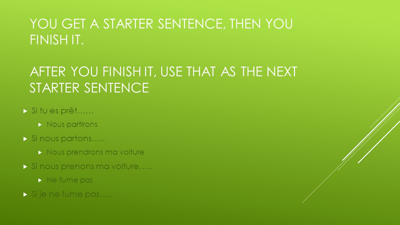 YOU GET A STARTER SENTENCE, THEN YOU FINISH IT.