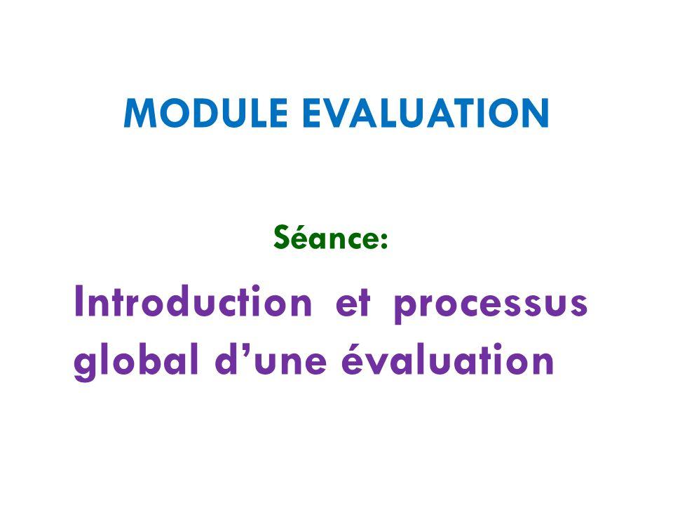 MODULE EVALUATION Séance: Introduction et processus global d'une évaluation