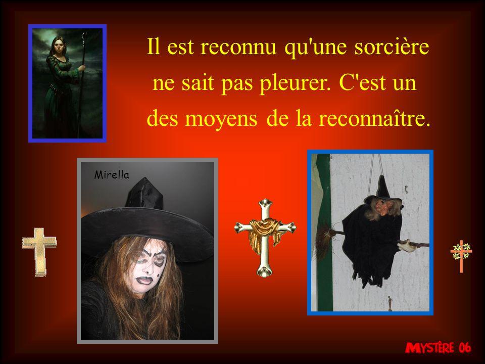 Il est reconnu qu une sorcière ne sait pas pleurer. C est un des moyens de la reconnaître. Mirella