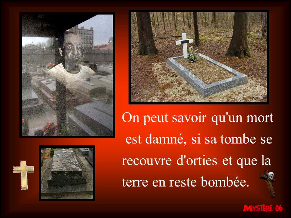 On peut savoir qu un mort est damné, si sa tombe se recouvre d orties et que la terre en reste bombée.