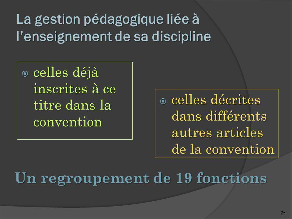 25 La gestion pédagogique liée à l'enseignement de sa discipline Un regroupement de 19 fonctions  celles déjà inscrites à ce titre dans la convention  celles décrites dans différents autres articles de la convention