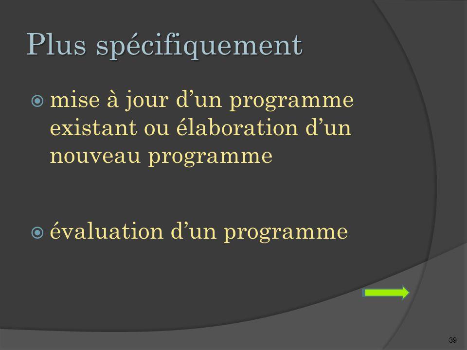39 Plus spécifiquement  mise à jour d'un programme existant ou élaboration d'un nouveau programme  évaluation d'un programme