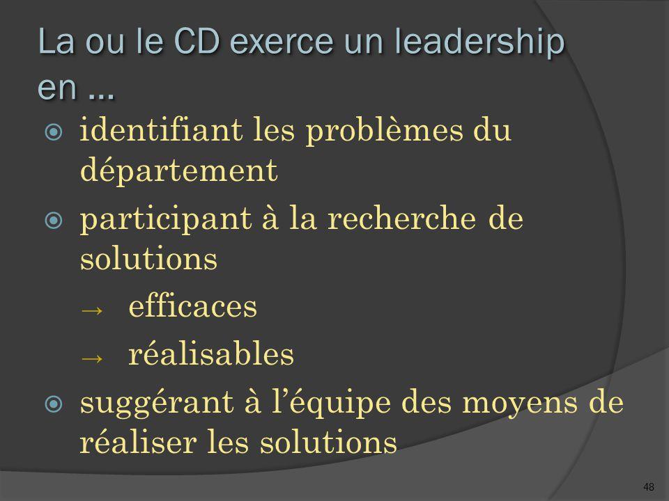 48 La ou le CD exerce un leadership en …  identifiant les problèmes du département  participant à la recherche de solutions → efficaces → réalisables  suggérant à l'équipe des moyens de réaliser les solutions