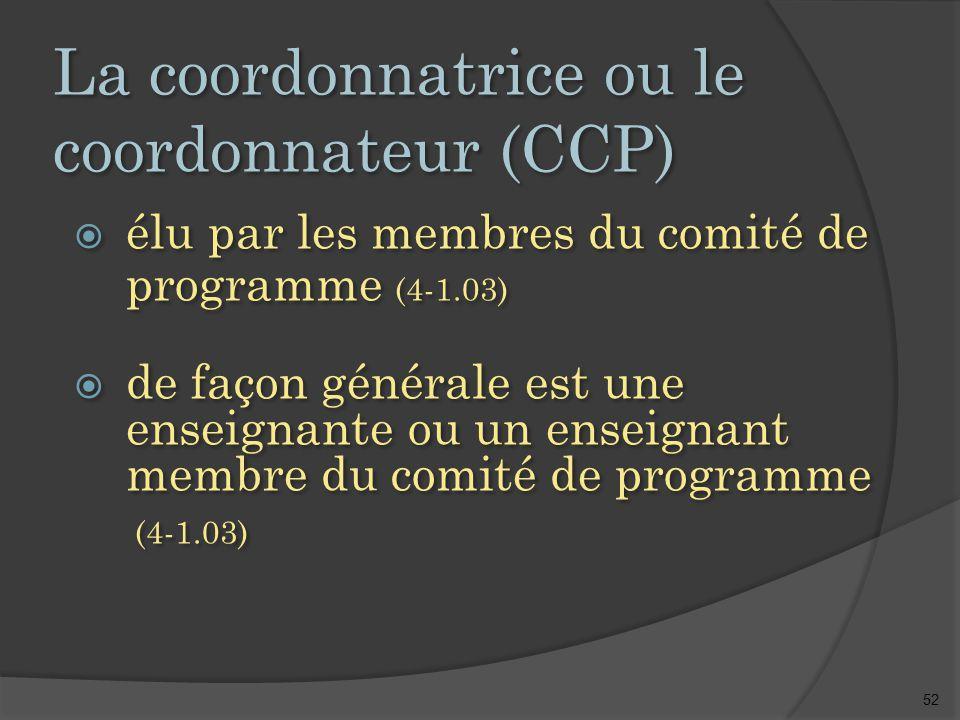 52 La coordonnatrice ou le coordonnateur (CCP)  élu par les membres du comité de programme (4-1.03)  de façon générale est une enseignante ou un enseignant membre du comité de programme (4-1.03)  élu par les membres du comité de programme (4-1.03)  de façon générale est une enseignante ou un enseignant membre du comité de programme (4-1.03)