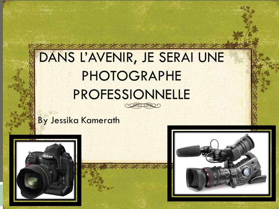 DANS L'AVENIR, JE SERAI UNE PHOTOGRAPHE PROFESSIONNELLE By Jessika Kamerath