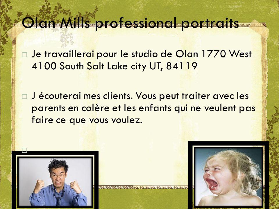 Olan Mills professional portraits  Je travaillerai pour le studio de Olan 1770 West 4100 South Salt Lake city UT, 84119  J écouterai mes clients.