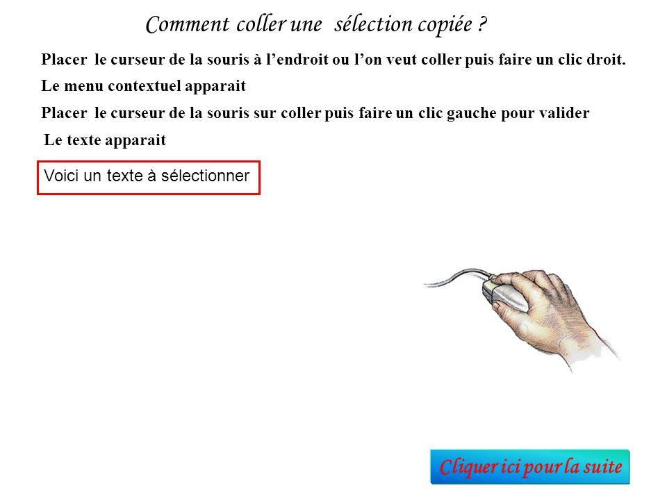 Comment copier une sélection pour la coller ailleurs ? Voici un texte à sélectionner Amener le curseur de la souris sur « copier » puis cliquer sur bo