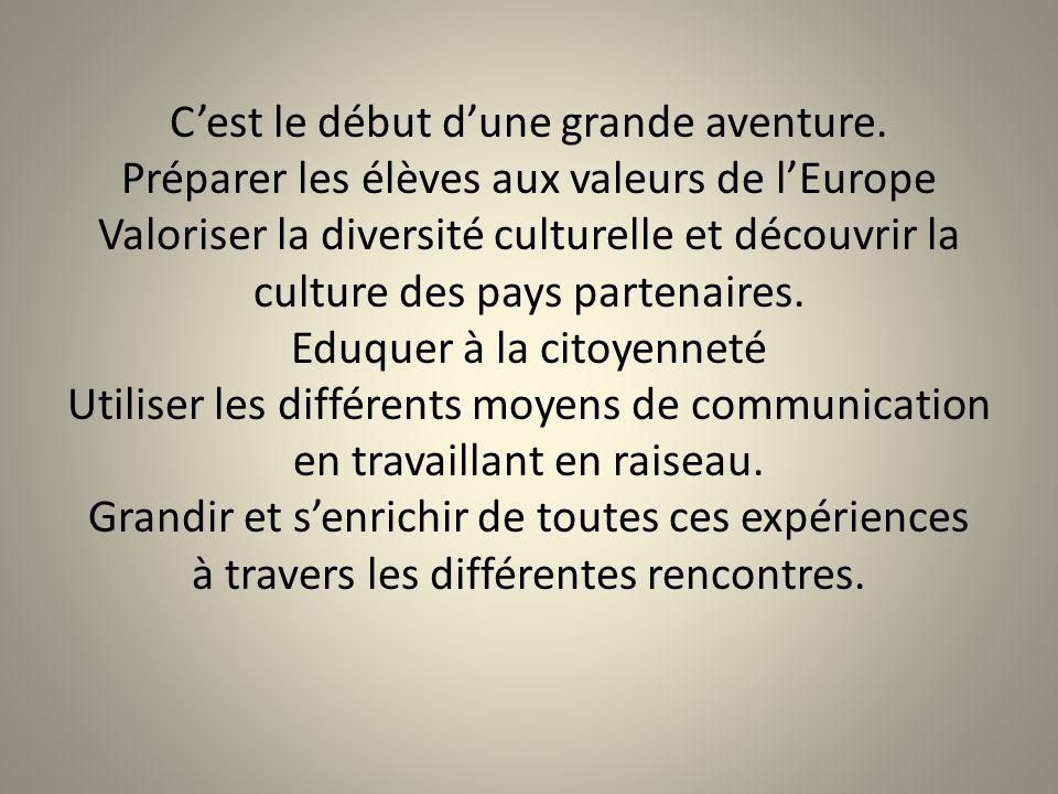 C'est le début d'une grande aventure. Préparer les élèves aux valeurs de l'Europe Valoriser la diversité culturelle et découvrir la culture des pays p