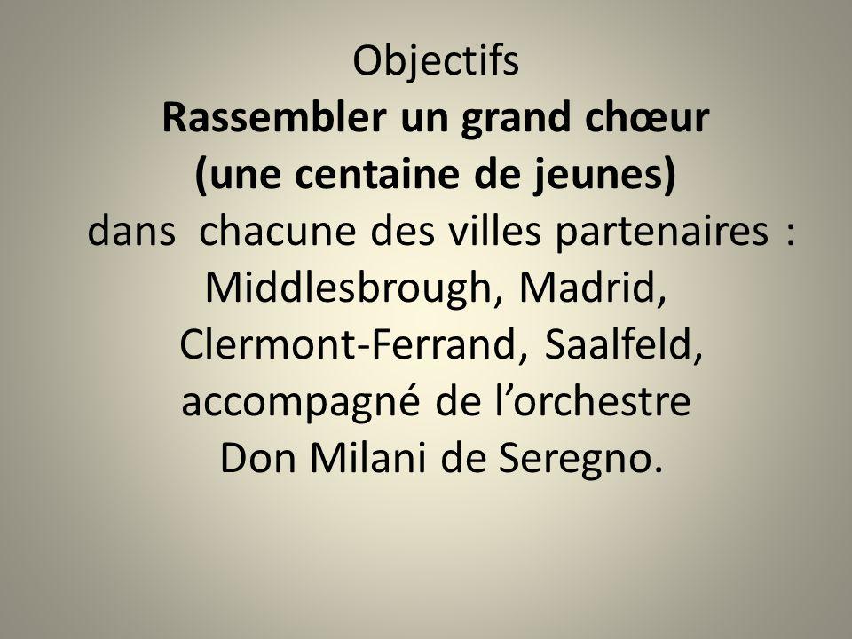 Objectifs Rassembler un grand chœur (une centaine de jeunes) dans chacune des villes partenaires : Middlesbrough, Madrid, Clermont-Ferrand, Saalfeld,