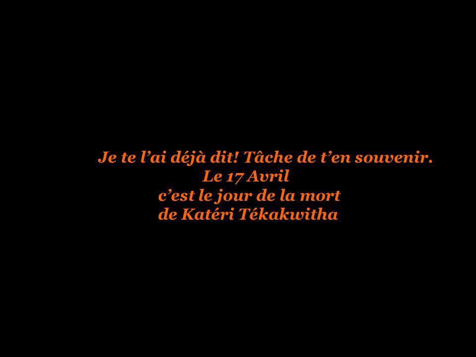 Aujourd hui 17 Avril Fête de KATERI Tékakwitha A 4 ans elle était devenue presqu aveugle à cause d une maladie qui avait fait mourir son père sa mère et son frère.