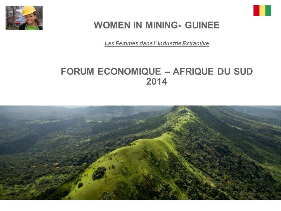 WOMEN IN MINING- GUINEE Les Femmes dans l' Industrie Extractive FORUM ECONOMIQUE – AFRIQUE DU SUD 2014
