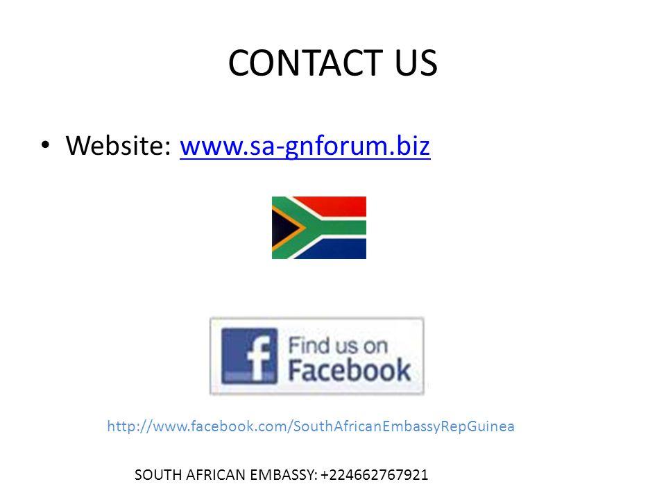 CONTACT US Website: www.sa-gnforum.biz www.sa-gnforum.biz http://www.facebook.com/SouthAfricanEmbassyRepGuinea SOUTH AFRICAN EMBASSY: +224662767921