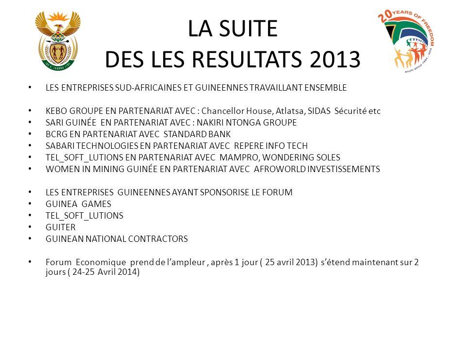 LA SUITE DES LES RESULTATS 2013 LES ENTREPRISES SUD-AFRICAINES ET GUINEENNES TRAVAILLANT ENSEMBLE KEBO GROUPE EN PARTENARIAT AVEC : Chancellor House,