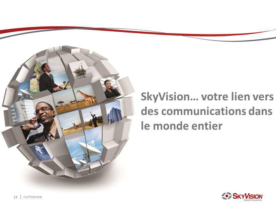 Confidential 14 SkyVision… votre lien vers des communications dans le monde entier