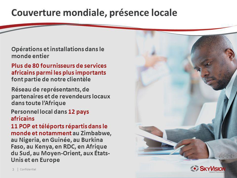 Confidential Couverture mondiale, présence locale 3 Opérations et installations dans le monde entier Plus de 80 fournisseurs de services africains par