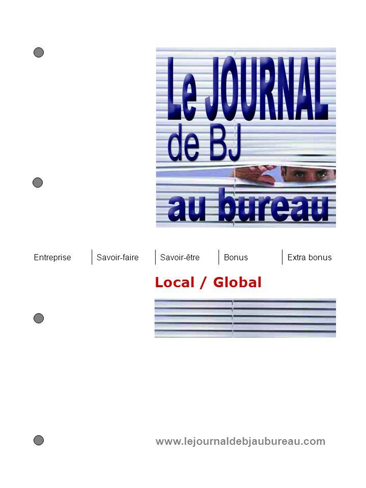 Local / Global www.lejournaldebjaubureau.com EntrepriseSavoir-faireSavoir-êtreBonusExtra bonus