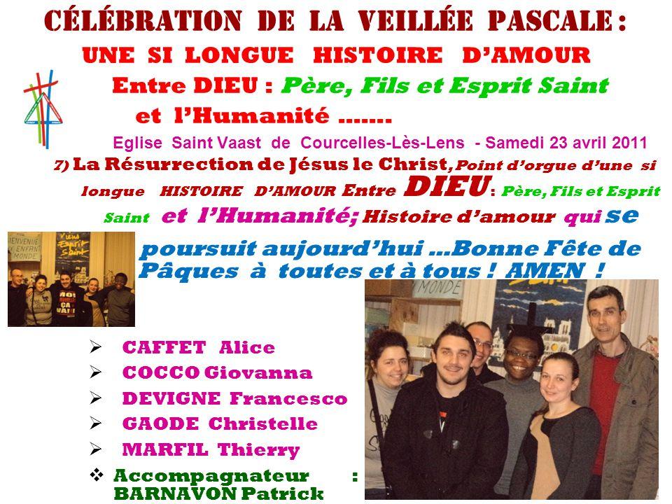  CAFFET Alice  COCCO Giovanna  DEVIGNE Francesco  GAODE Christelle  MARFIL Thierry  Accompagnateur : BARNAVON Patrick 7) La Résurrection de Jésu