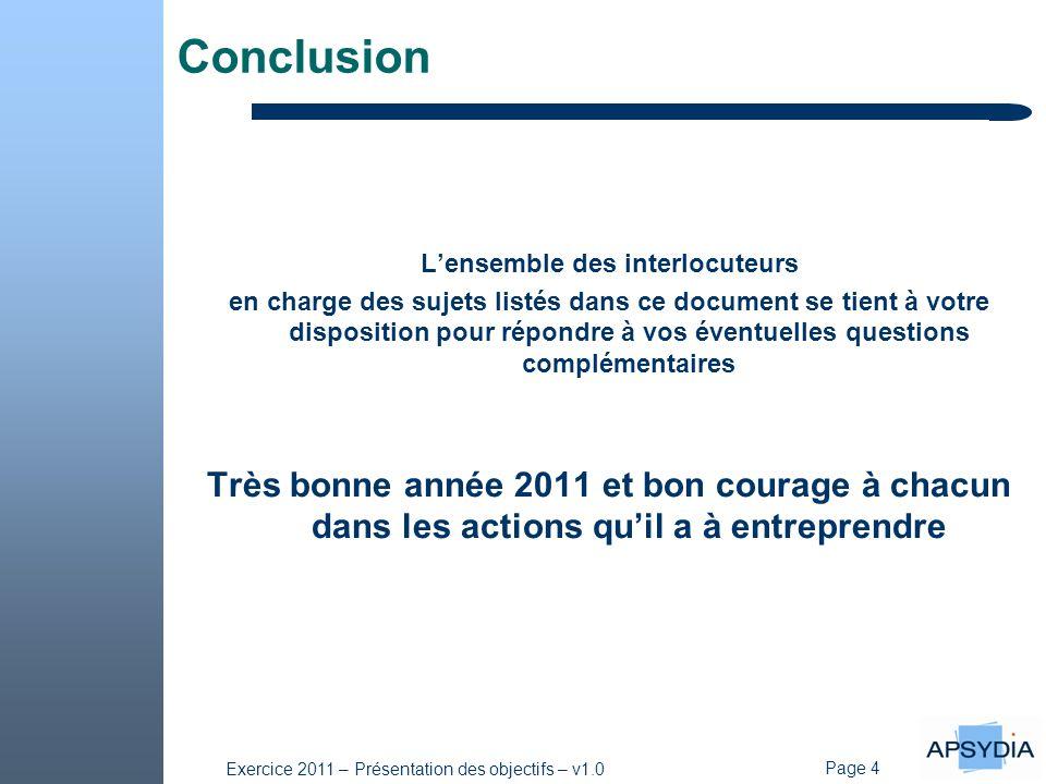 Page 4 Exercice 2011 – Présentation des objectifs – v1.0 Conclusion L'ensemble des interlocuteurs en charge des sujets listés dans ce document se tien