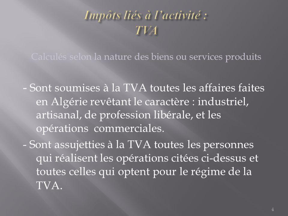 - Sont soumises à la TVA toutes les affaires faites en Algérie revêtant le caractère : industriel, artisanal, de profession libérale, et les opérations commerciales.