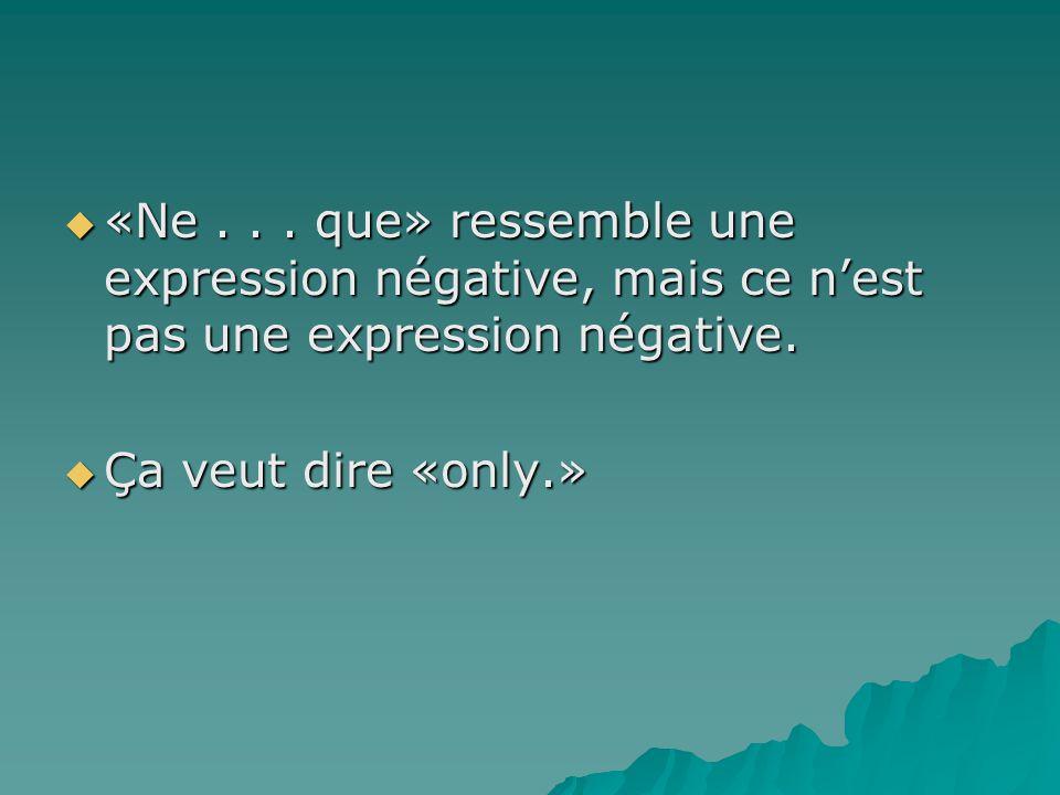 Des exemples... Je ne parle que français. I speak only French.