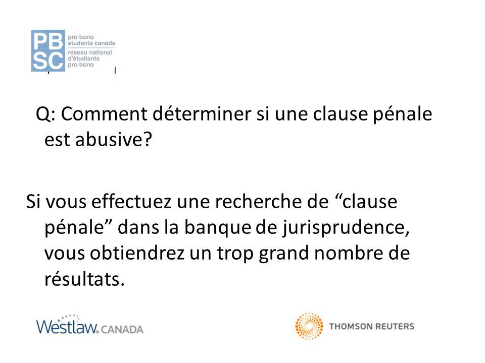 """Q: Comment déterminer si une clause pénale est abusive? Si vous effectuez une recherche de """"clause pénale"""" dans la banque de jurisprudence, vous obtie"""