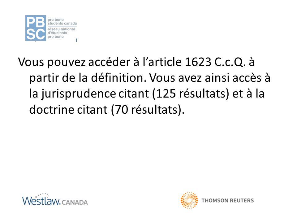 Vous pouvez accéder à l'article 1623 C.c.Q. à partir de la définition. Vous avez ainsi accès à la jurisprudence citant (125 résultats) et à la doctrin