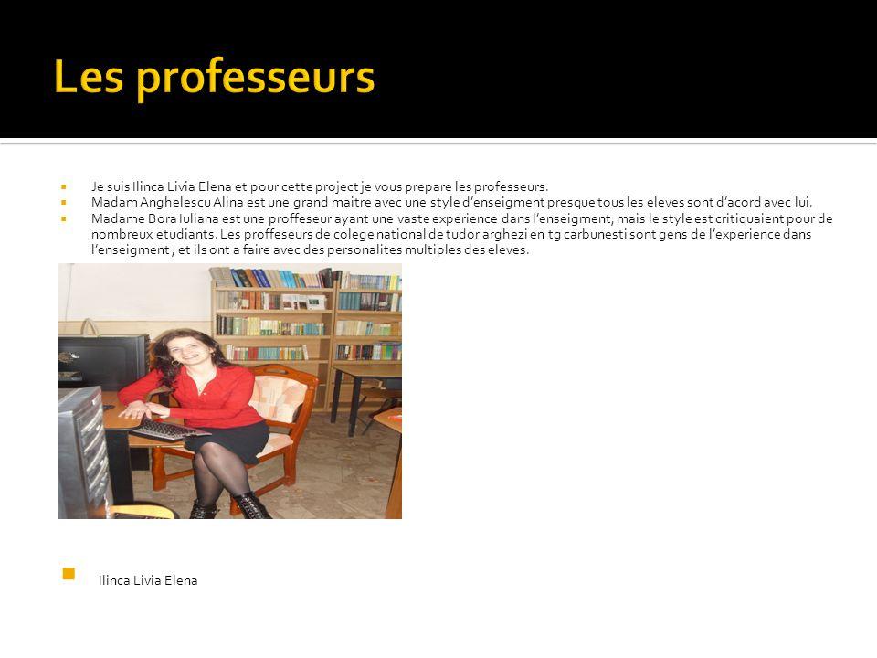  Je suis Ilinca Livia Elena et pour cette project je vous prepare les professeurs.