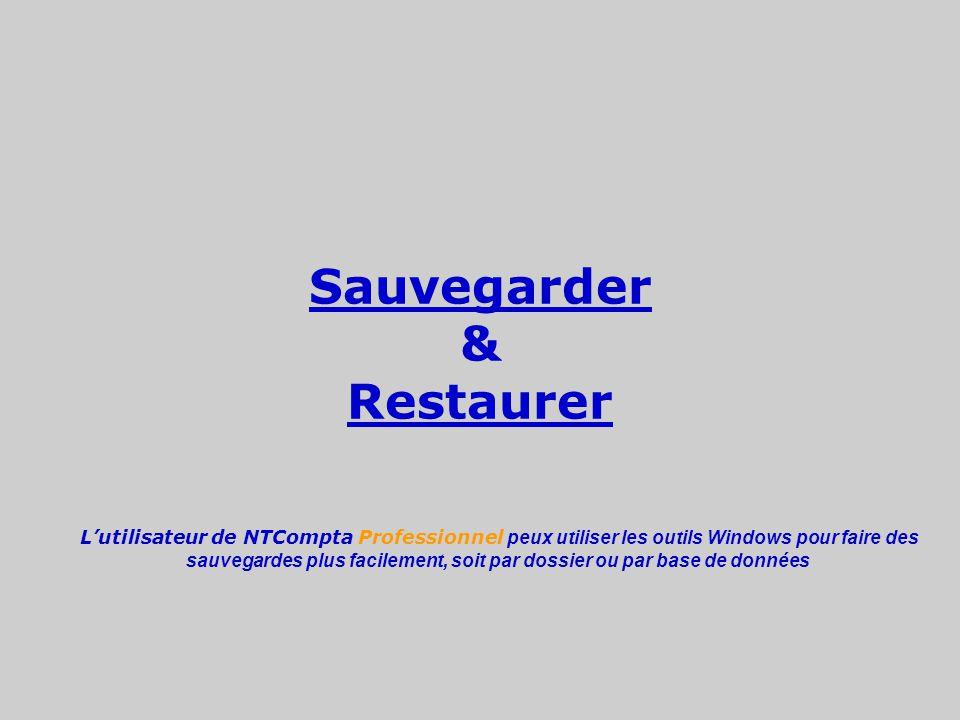 Sauvegarder & Restaurer L'utilisateur de NTCompta Professionnel peux utiliser les outils Windows pour faire des sauvegardes plus facilement, soit par