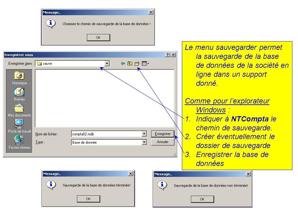 Le menu sauvegarder permet la sauvegarde de la base de données de la société en ligne dans un support donné. Comme pour l'explorateur Windows : 1.Indi