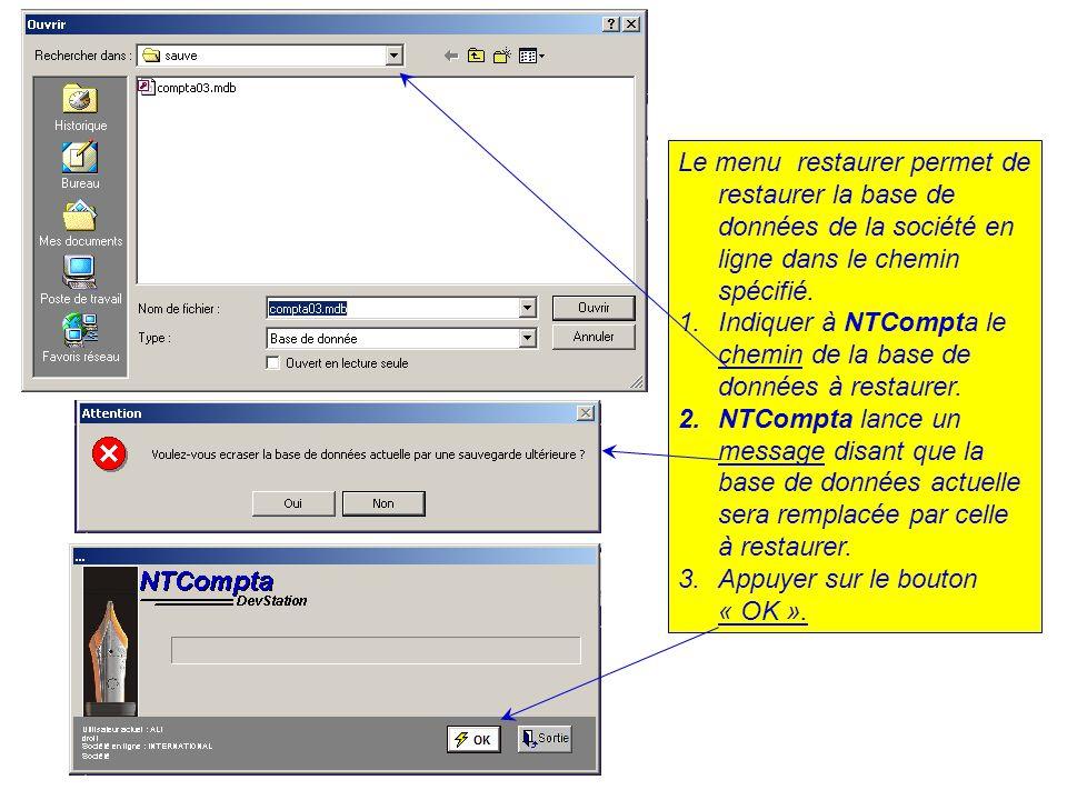 Le menu restaurer permet de restaurer la base de données de la société en ligne dans le chemin spécifié. 1.Indiquer à NTCompta le chemin de la base de
