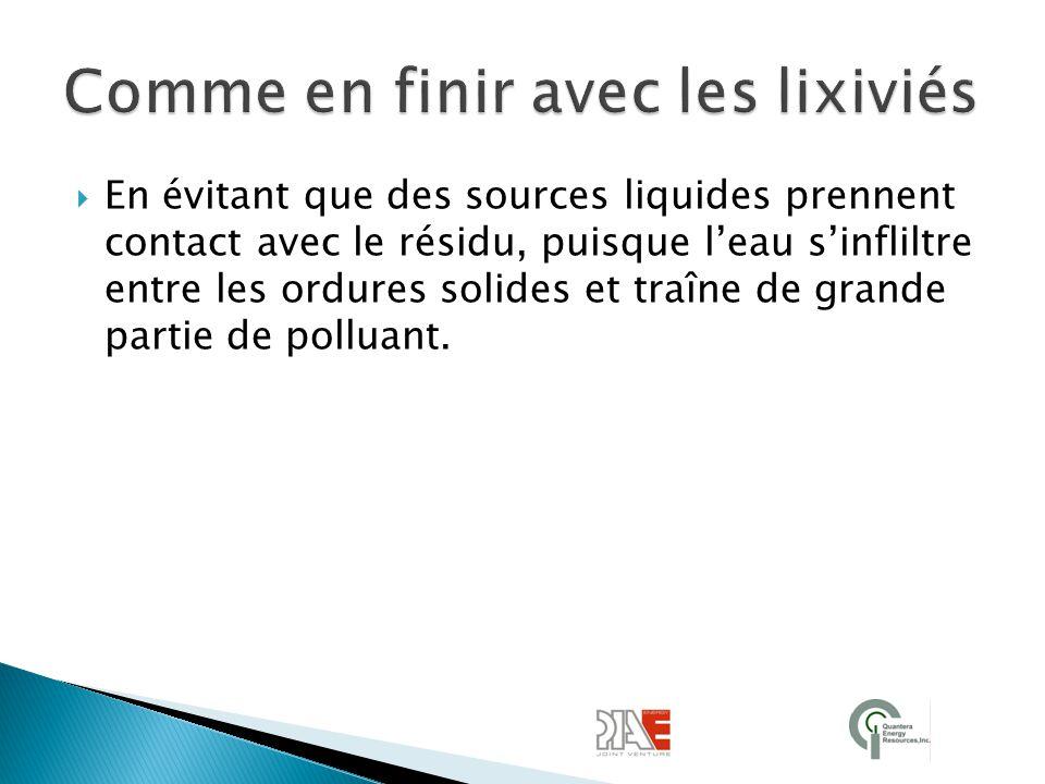  En évitant que des sources liquides prennent contact avec le résidu, puisque l'eau s'infliltre entre les ordures solides et traîne de grande partie