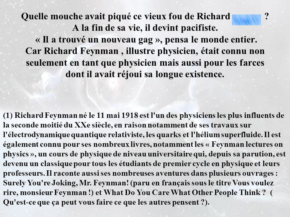 C est cette curiosité créatrice qui tenait depuis une dizaine d années le professeur Richard Feynman dans un département privé de ses laboratoires.