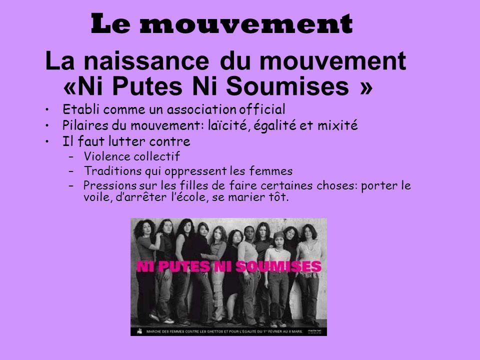 Le mouvement La naissance du mouvement «Ni Putes Ni Soumises » Etabli comme un association official Pilaires du mouvement: laïcité, égalité et mixité