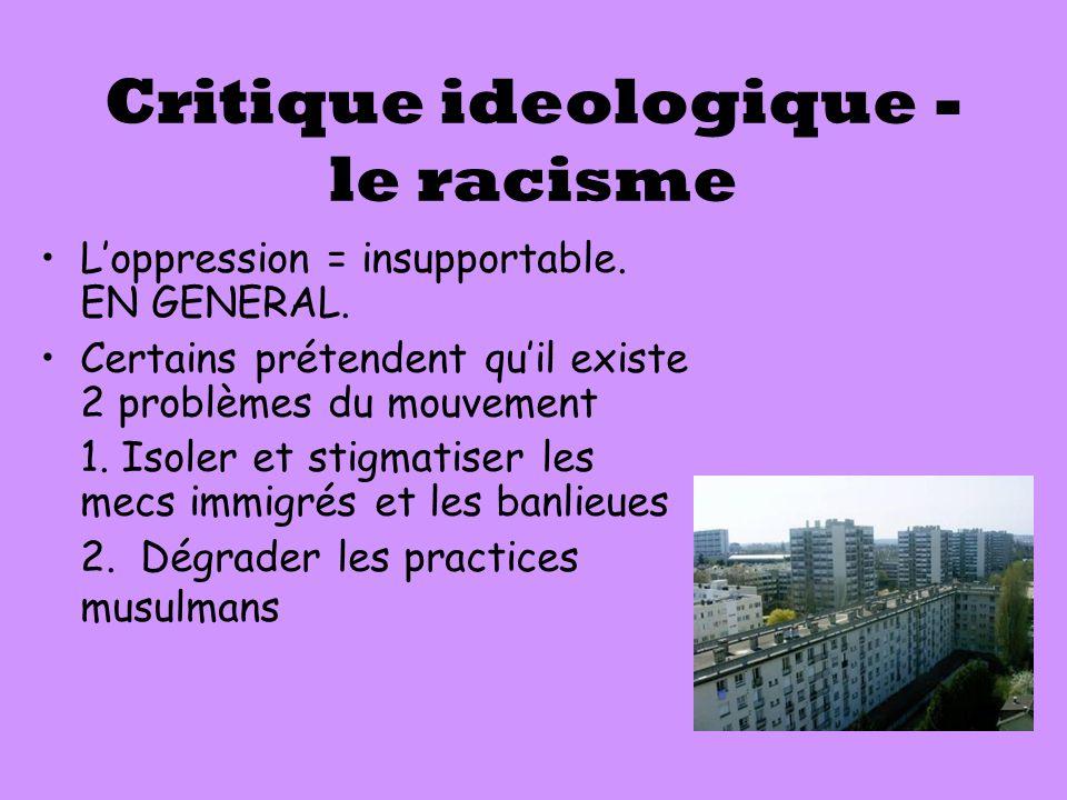 Critique ideologique - le racisme L'oppression = insupportable. EN GENERAL. Certains prétendent qu'il existe 2 problèmes du mouvement 1. Isoler et sti