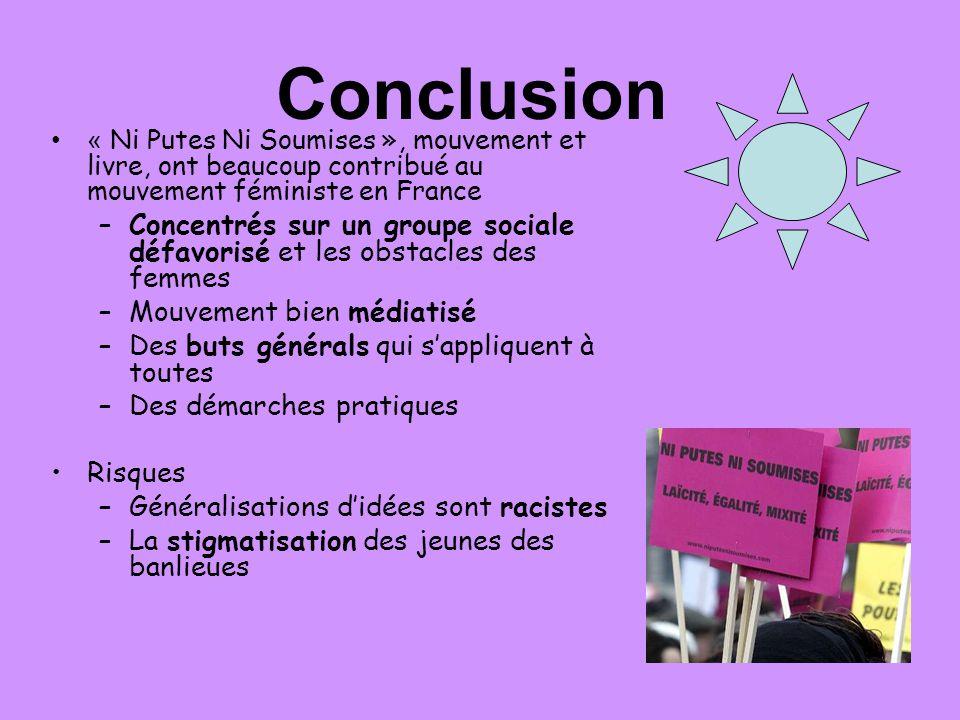Conclusion « Ni Putes Ni Soumises », mouvement et livre, ont beaucoup contribué au mouvement féministe en France –Concentrés sur un groupe sociale déf