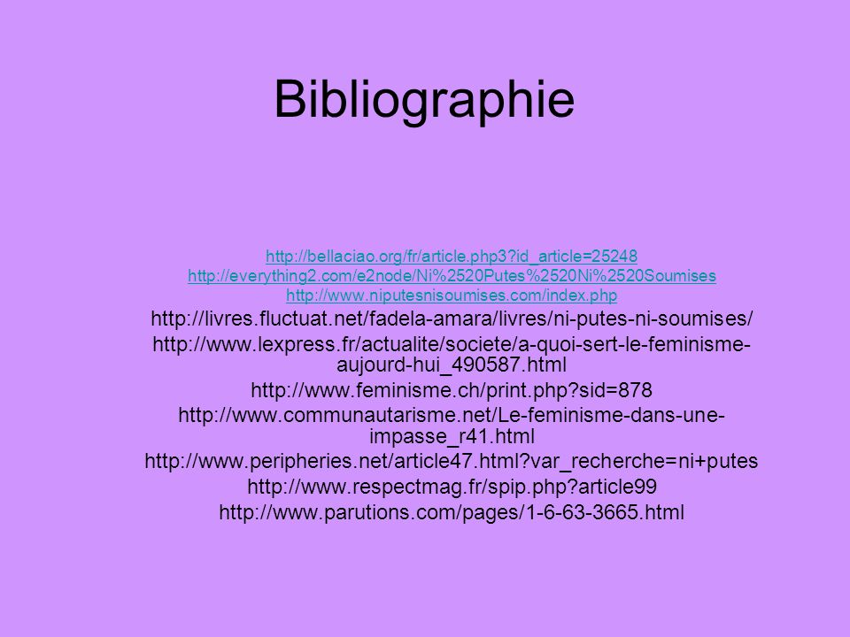 Bibliographie http://bellaciao.org/fr/article.php3?id_article=25248 http://everything2.com/e2node/Ni%2520Putes%2520Ni%2520Soumises http://www.niputesn